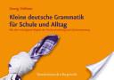 Kleine deutsche Grammatik für Schule und Alltag