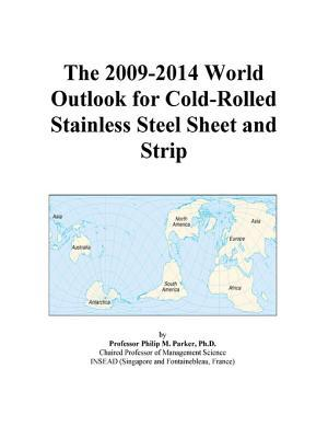 The 2009-2014 World Outlook for Cold-Rolled Stainless Steel Sheet and Strip