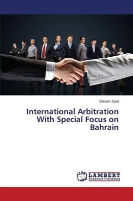 International Arbitration With Special Focus on Bahrain