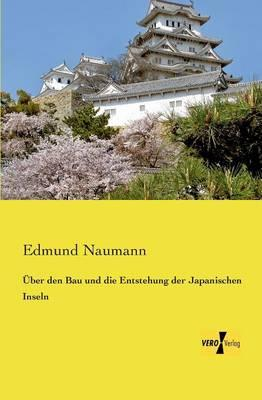 Ueber den Bau und die Entstehung der Japanischen Inseln