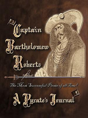 Captain Bartholomew Roberts, a Pirate's Journal