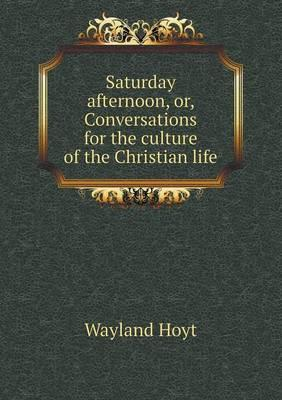 Saturday Afternoon, Or, Conversations for the Culture of the Christian Life