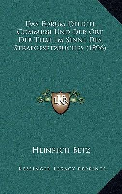 Das Forum Delicti Commissi Und Der Ort Der That Im Sinne Des Strafgesetzbuches (1896)