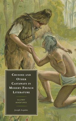 Crusoes and Other Castaways in Modern French Literature
