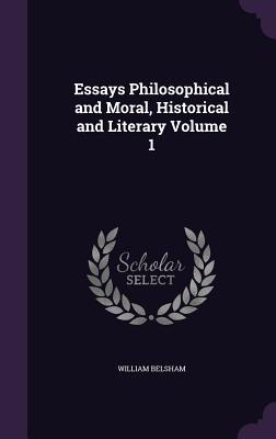 Essays Philosophical and Moral, Historical and Literary Volume 1