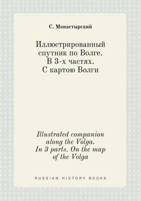 Illustrated Companion Along the Volga. in 3 Parts. on the Map of the Volga