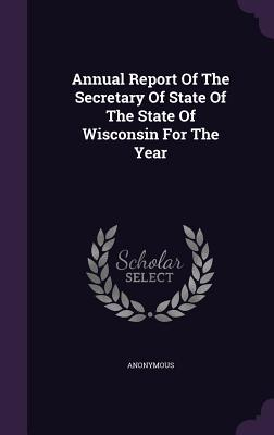 Annual Report of the Secretary of State of the State of Wisconsin for the Year