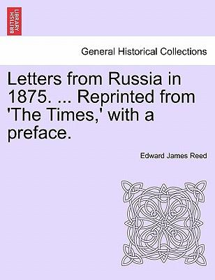 Letters from Russia in 1875. ... Reprinted from 'The Times,' with a preface