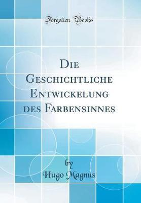 Die Geschichtliche Entwickelung des Farbensinnes (Classic Reprint)