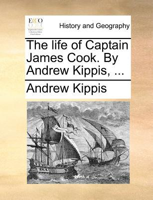 The Life of Captain James Cook. by Andrew Kippis, ...