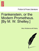 Frankenstein, Or the Modern Prometheus. [By M. W. Shelley.]