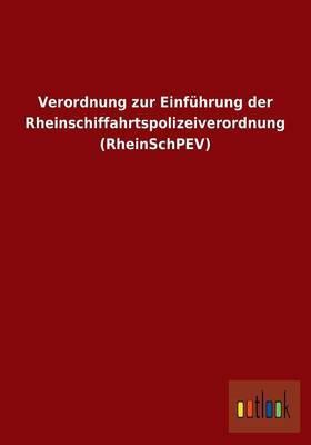 Verordnung zur Einführung der Rheinschiffahrtspolizeiverordnung (RheinSchPEV)