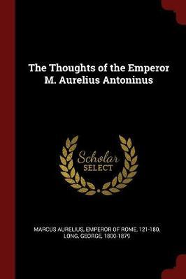 The Thoughts of the Emperor M. Aurelius Antoninus