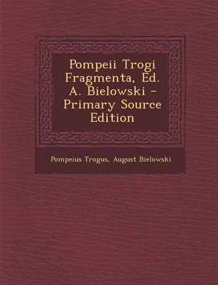 Pompeii Trogi Fragmenta, Ed. A. Bielowski