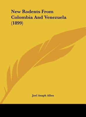 New Rodents from Colombia and Venezuela (1899)
