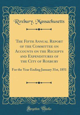 The Fifth Annual Report of the Committee on Accounts on the Receipts and Expenditures of the City of Roxbury