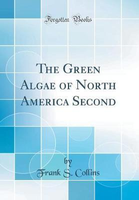 The Green Algae of North America Second (Classic Reprint)