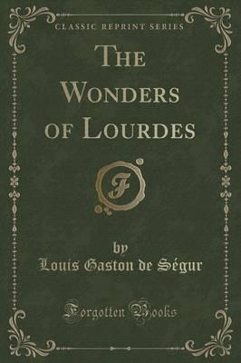 The Wonders of Lourdes (Classic Reprint)