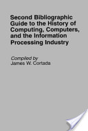 Second Bibliographic Guide to the History of Computing, Computers, and the Information Processing Industry
