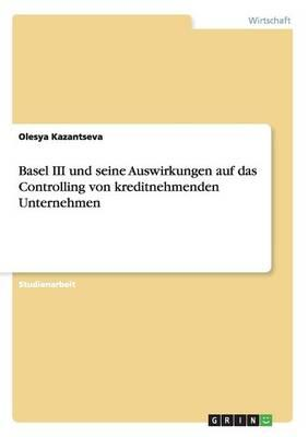 Basel III und seine Auswirkungen auf das Controlling von kreditnehmenden Unternehmen