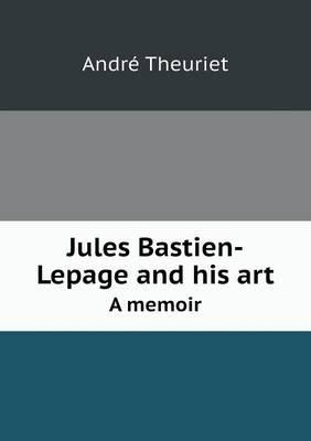 Jules Bastien-Lepage and His Art a Memoir