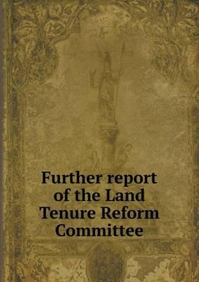 Further Report of the Land Tenure Reform Committee
