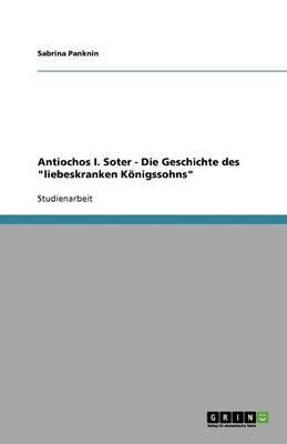 """Antiochos I. Soter - Die Geschichte des """"liebeskranken Königssohns"""""""