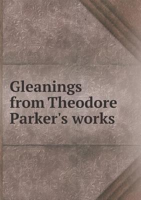 Gleanings from Theodore Parker's Works