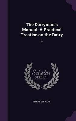 The Dairyman's Manual. a Practical Treatise on the Dairy ..