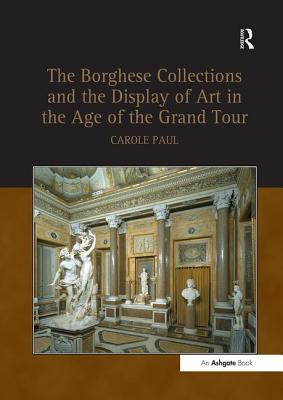 The Borghese Collections and the Display of Art in the Age of the Grand Tour