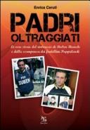 Padri oltraggiati. La vera storia del rintraccio di Ruben Bianchi e della scomparsa dei fratellini Pappalardi