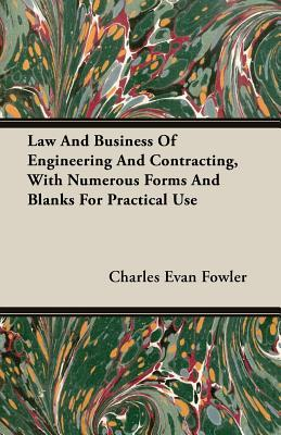 Law And Business Of Engineering And Contracting, With Numerous Forms And Blanks For Practical Use