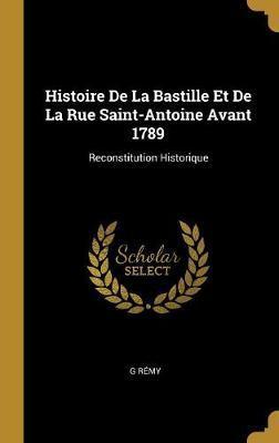 Histoire de la Bastille Et de la Rue Saint-Antoine Avant 1789