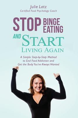 Stop Binge Eating and Start Living Again
