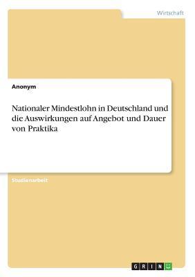 Nationaler Mindestlohn in Deutschland und die Auswirkungen auf Angebot und Dauer von Praktika