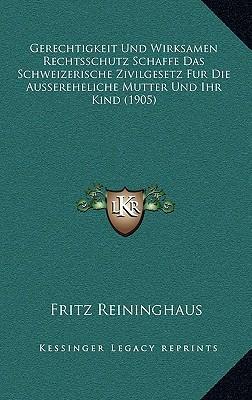 Gerechtigkeit Und Wirksamen Rechtsschutz Schaffe Das Schweizerische Zivilgesetz Fur Die Aussereheliche Mutter Und Ihr Kind (1905)