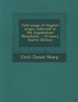 Folk-Songs of English Origin Collected in the Appalachian Mountains - Primary Source Edition