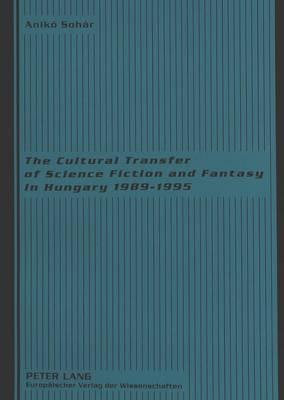 The Cultural Transfer Of Science Fiction And Fantasy In Hungary 1989-1995