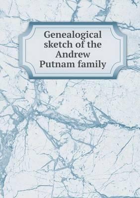 Genealogical Sketch of the Andrew Putnam Family