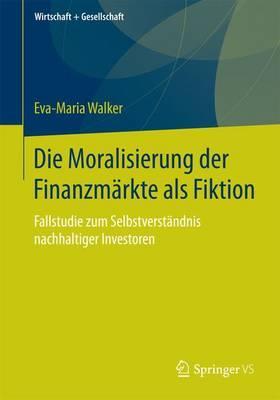 Die Moralisierung Der Finanzmärkte Als Fiktion