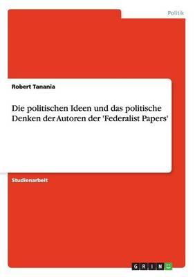 Die politischen Ideen und das politische Denken der Autoren der 'Federalist Papers'