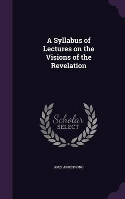 A Syllabus of Lectures on the Visions of the Revelation