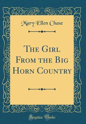 The Girl From the Big Horn Country (Classic Reprint)