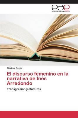 El Discurso Femenino En La Narrativa de Ines Arredondo