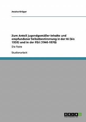 Zum Anteil jugendgemäßer Inhalte und empfundener Selbstbestimmung in der HJ (bis 1939) und in der FDJ (1946-1970)