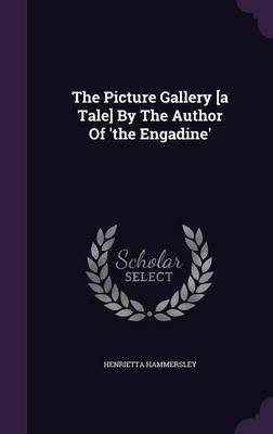 The Picture Gallery [A Tale] by the Author of 'The Engadine'