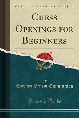 Chess Openings for Beginners (Classic Reprint)
