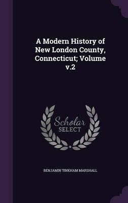 A Modern History of New London County, Connecticut; Volume V.2