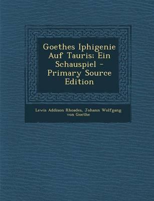 Goethes Iphigenie Auf Tauris; Ein Schauspiel - Primary Source Edition