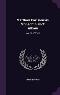 Matthaei Parisiensis, Monachi Sancti Albani